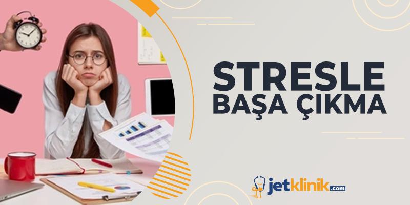 Stresle Başa Çıkma, Stresi Nasıl Doğru Yönetirsiniz ?