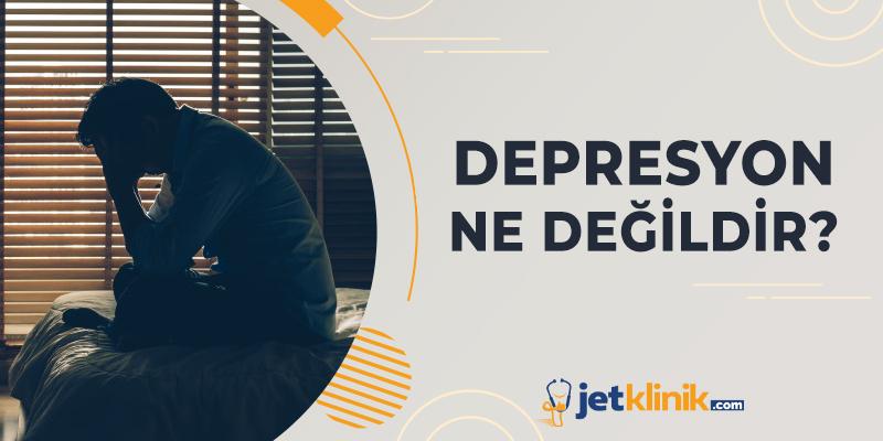 Depresyon Ne Değildir?