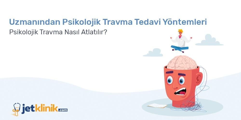 Psikolojik Travma Nasıl Atlatılır? Uzmanından Psikolojik Travma Tedavi Yöntemleri